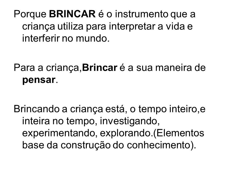 Porque BRINCAR é o instrumento que a criança utiliza para interpretar a vida e interferir no mundo.