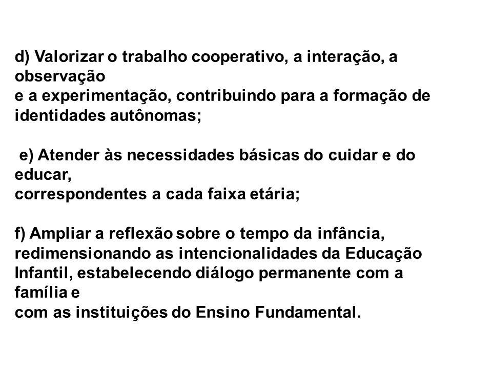 d) Valorizar o trabalho cooperativo, a interação, a observação
