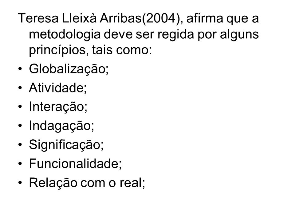 Teresa Lleixà Arribas(2004), afirma que a metodologia deve ser regida por alguns princípios, tais como:
