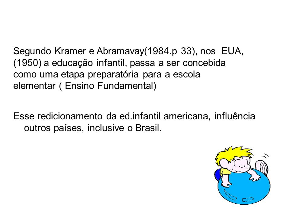 Segundo Kramer e Abramavay(1984