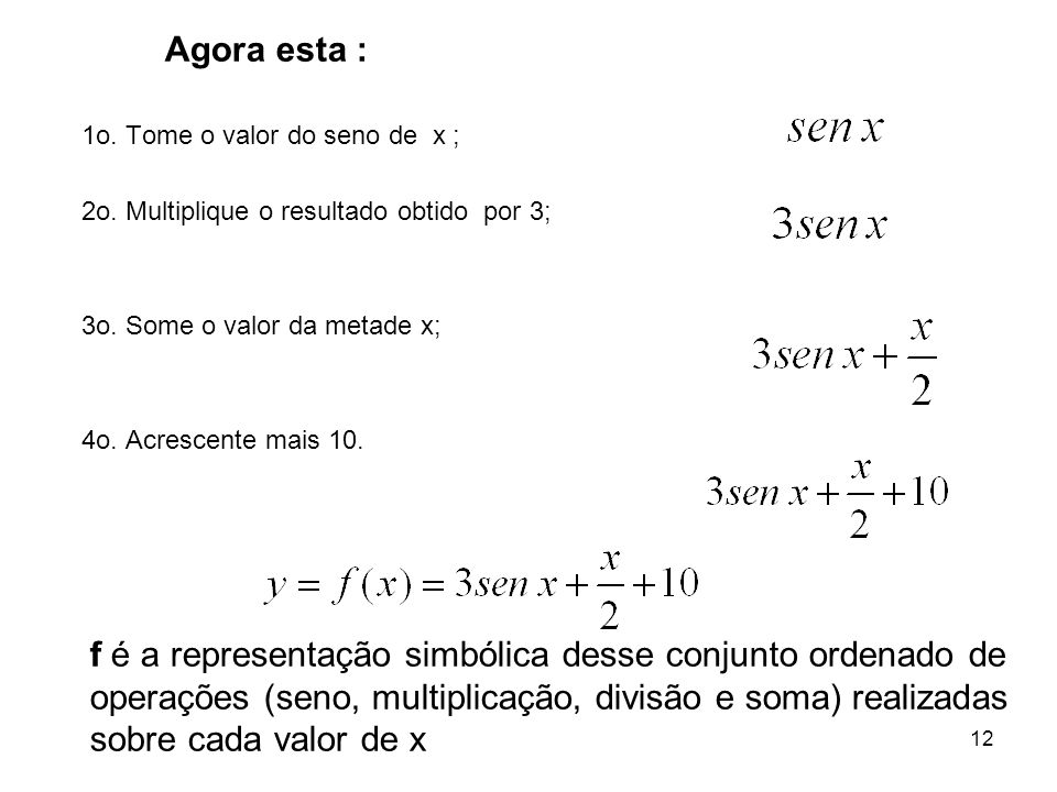 Agora esta : 1o. Tome o valor do seno de x ; 2o. Multiplique o resultado obtido por 3; 3o. Some o valor da metade x;