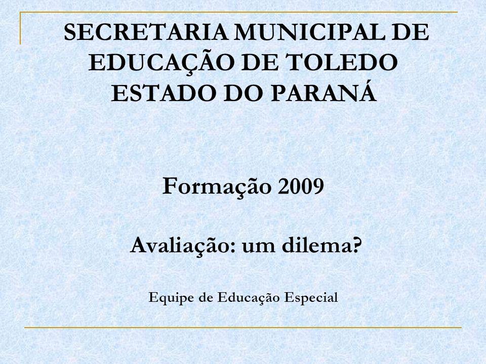 SECRETARIA MUNICIPAL DE EDUCAÇÃO DE TOLEDO ESTADO DO PARANÁ Formação 2009 Avaliação: um dilema.