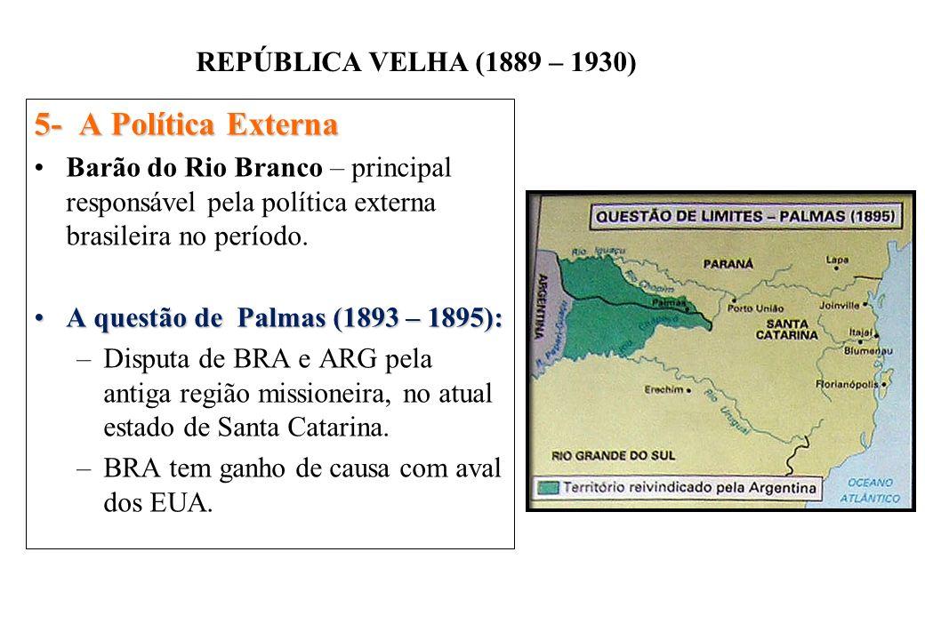 5- A Política Externa Barão do Rio Branco – principal responsável pela política externa brasileira no período.