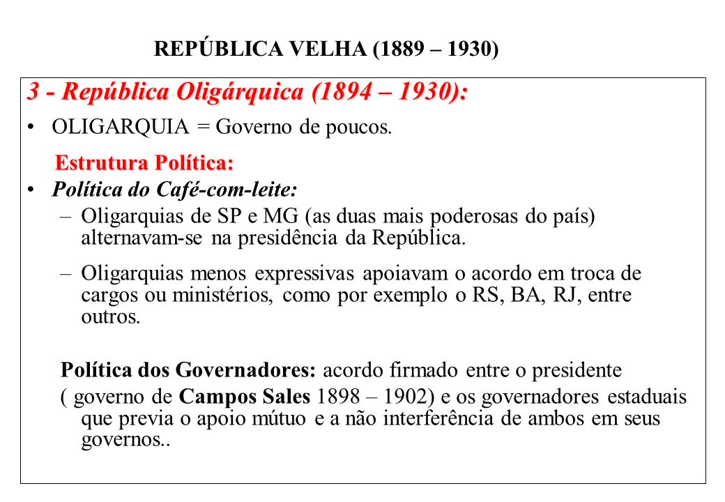 3 - República Oligárquica (1894 – 1930):