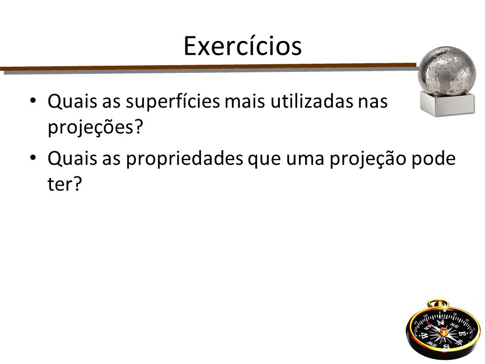 Exercícios Quais as superfícies mais utilizadas nas projeções