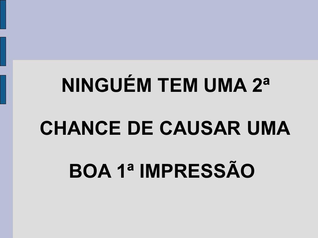 CHANCE DE CAUSAR UMA BOA 1ª IMPRESSÃO