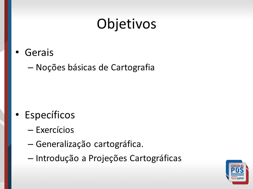 Objetivos Gerais Específicos Noções básicas de Cartografia Exercícios