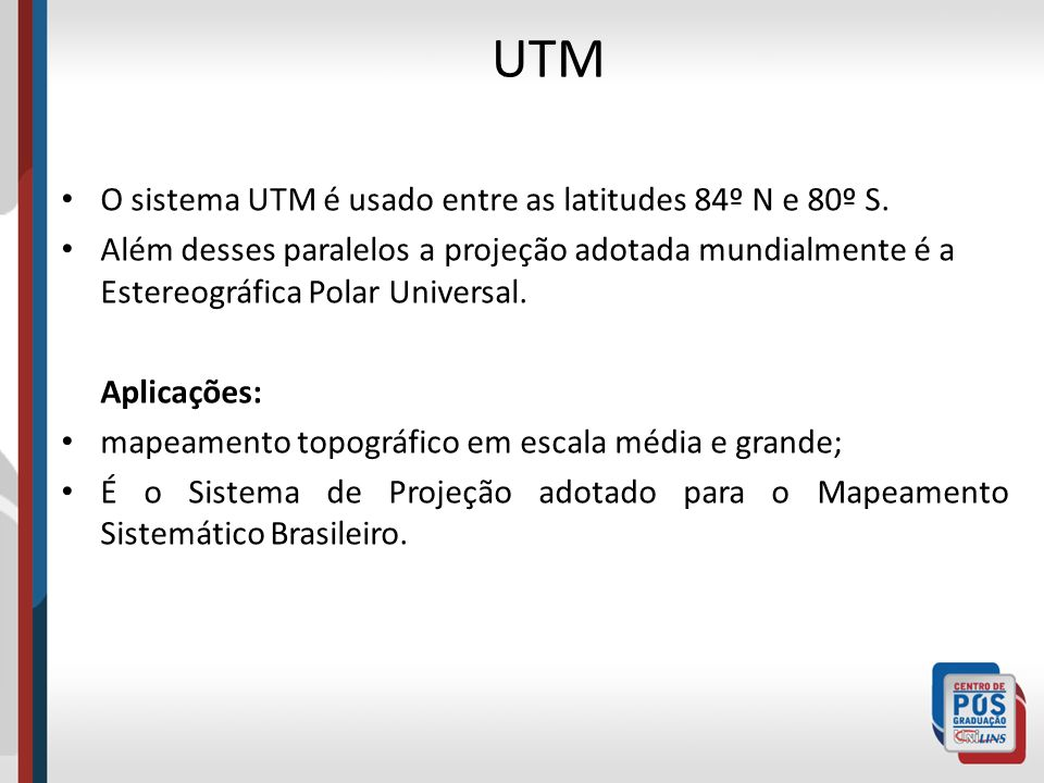 UTM O sistema UTM é usado entre as latitudes 84º N e 80º S.