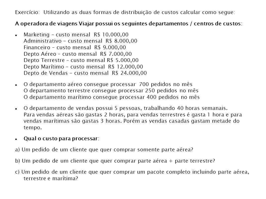 Exercício: Utilizando as duas formas de distribuição de custos calcular como segue: