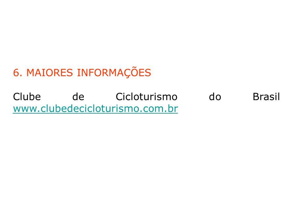 6. MAIORES INFORMAÇÕES Clube de Cicloturismo do Brasil www.clubedecicloturismo.com.br