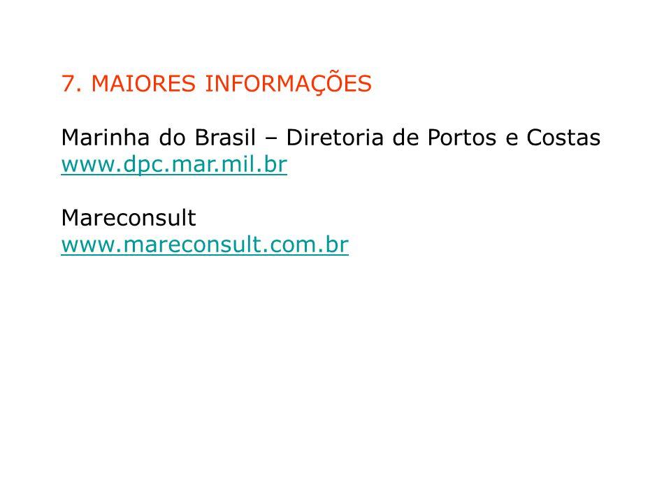7. MAIORES INFORMAÇÕES Marinha do Brasil – Diretoria de Portos e Costas www.dpc.mar.mil.br.