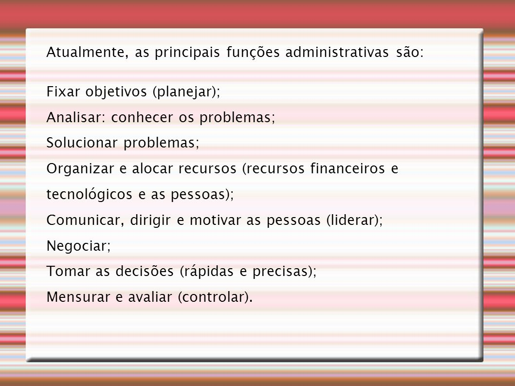Atualmente, as principais funções administrativas são: