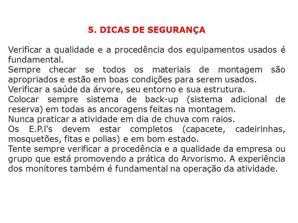 5. DICAS DE SEGURANÇA Verificar a qualidade e a procedência dos equipamentos usados é fundamental.