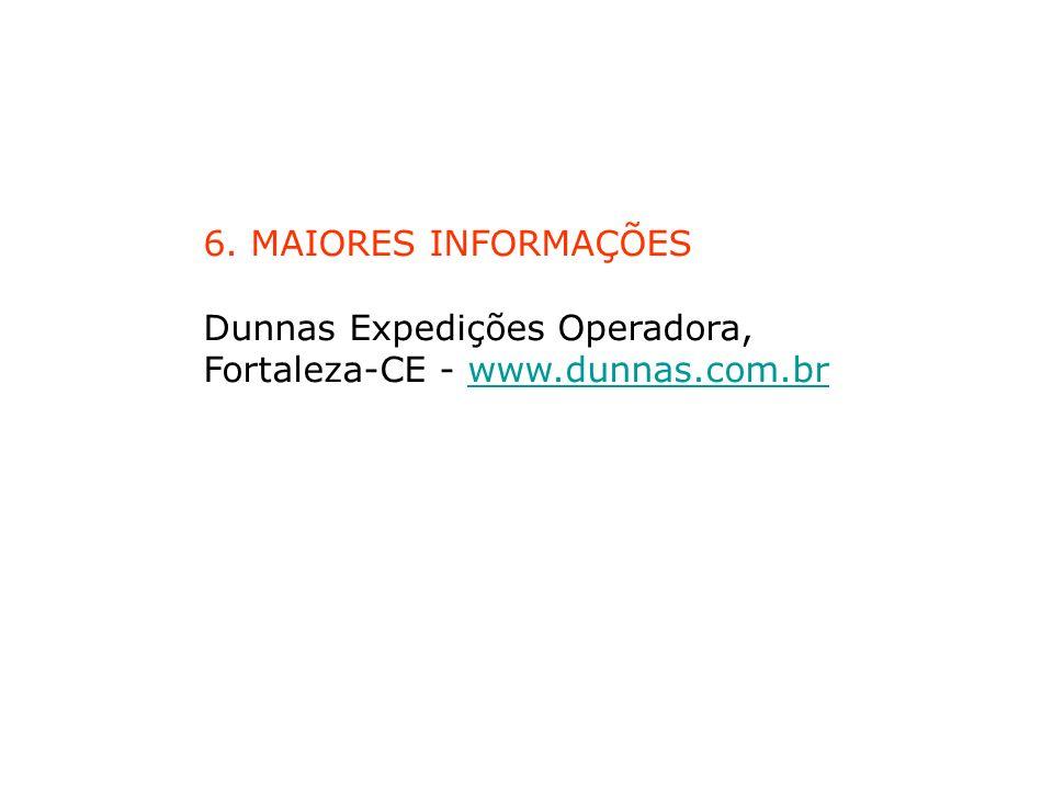 6. MAIORES INFORMAÇÕES Dunnas Expedições Operadora, Fortaleza-CE - www.dunnas.com.br