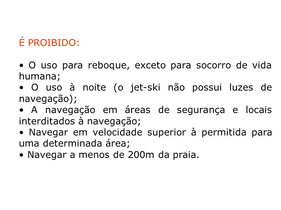 É PROIBIDO: • O uso para reboque, exceto para socorro de vida humana; • O uso à noite (o jet-ski não possui luzes de navegação);