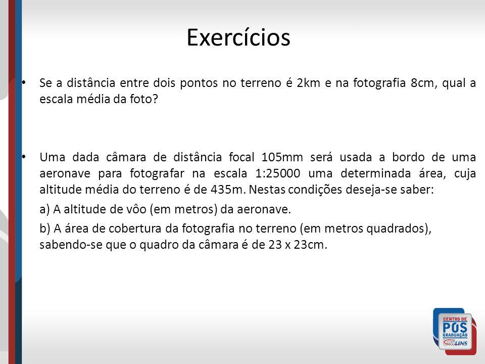 Exercícios Se a distância entre dois pontos no terreno é 2km e na fotografia 8cm, qual a escala média da foto