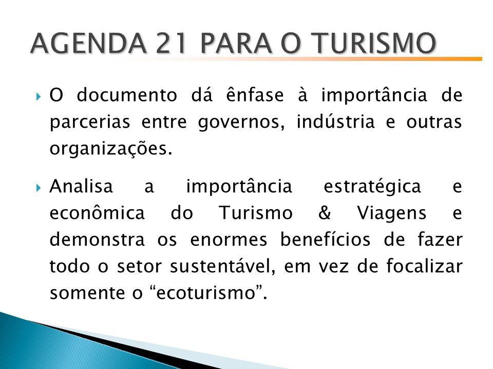 AGENDA 21 PARA O TURISMO O documento dá ênfase à importância de parcerias entre governos, indústria e outras organizações.