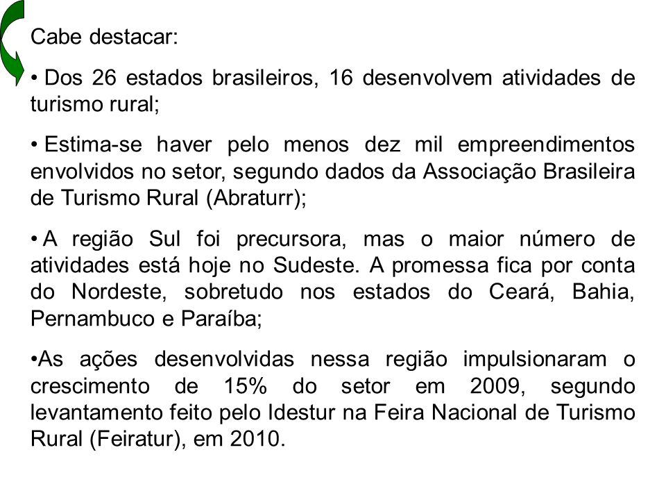 Cabe destacar: Dos 26 estados brasileiros, 16 desenvolvem atividades de turismo rural;