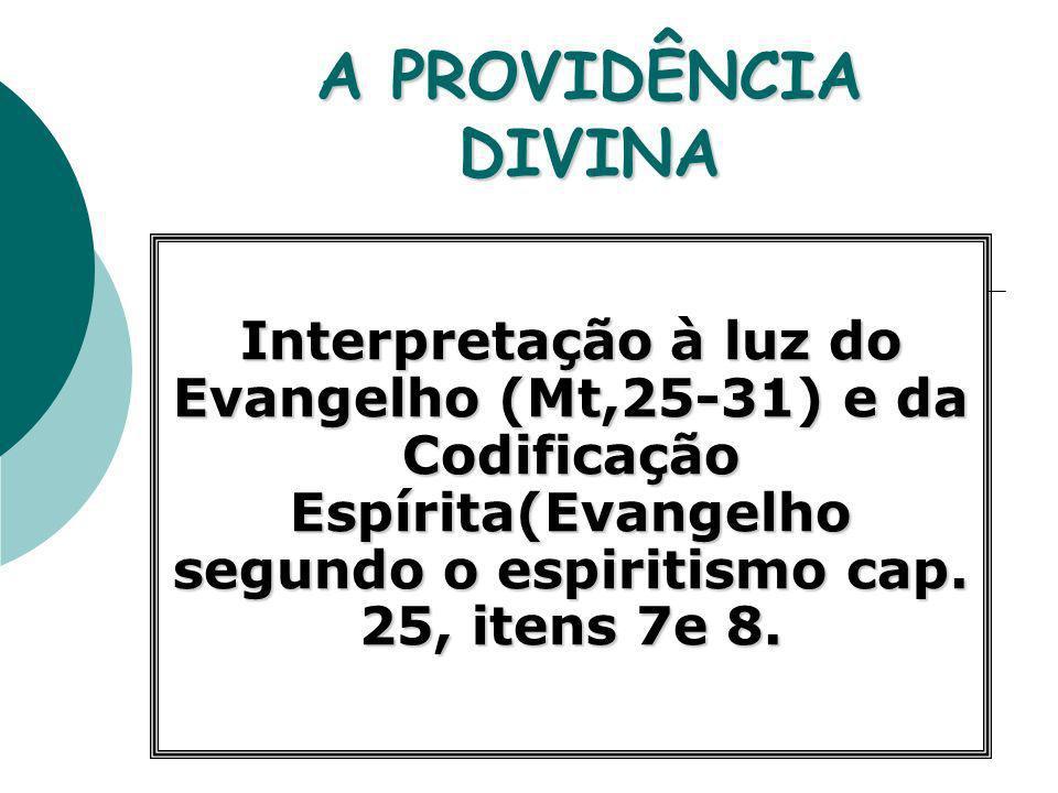 A PROVIDÊNCIA DIVINA Interpretação à luz do Evangelho (Mt,25-31) e da Codificação Espírita(Evangelho segundo o espiritismo cap.