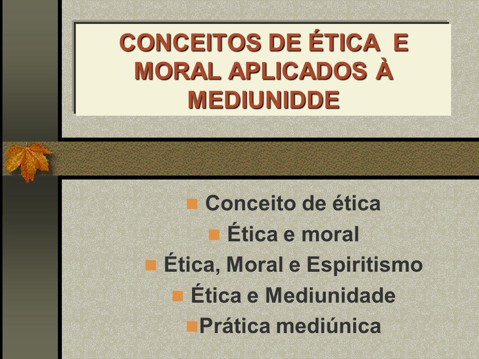 CONCEITOS DE ÉTICA E MORAL APLICADOS À MEDIUNIDDE