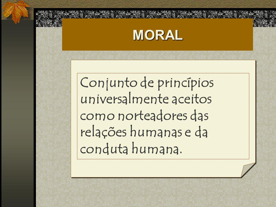 MORALConjunto de princípios universalmente aceitos como norteadores das relações humanas e da conduta humana.