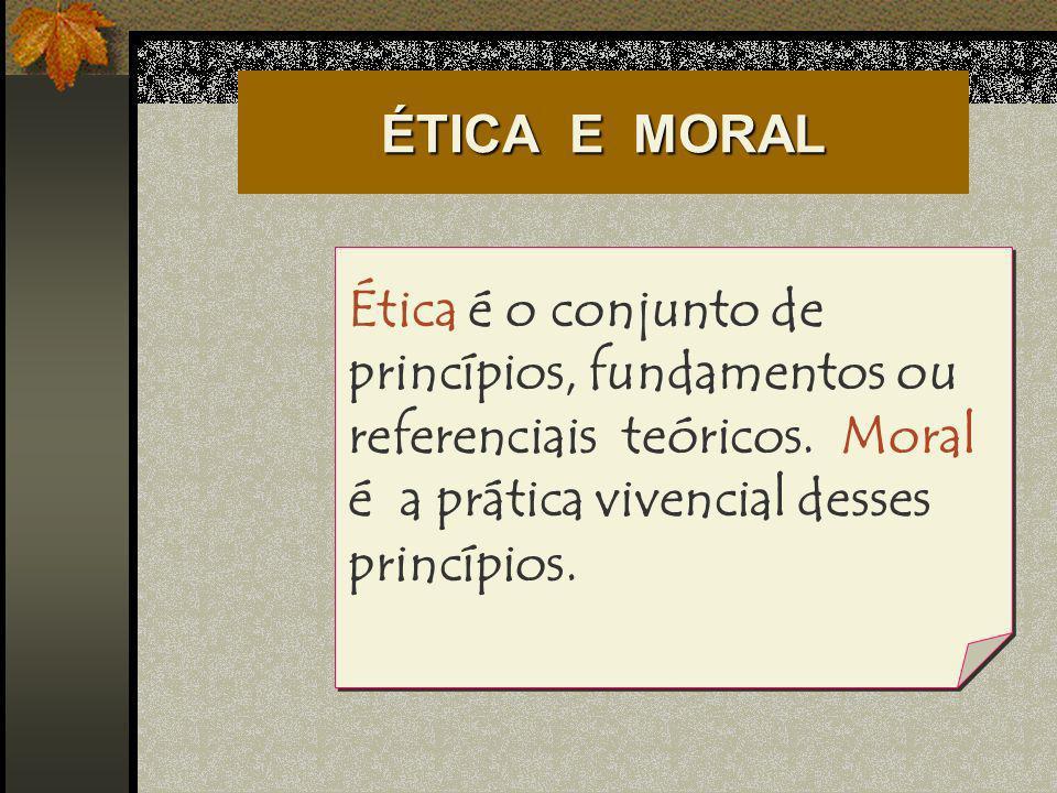 ÉTICA E MORALÉtica é o conjunto de princípios, fundamentos ou referenciais teóricos.