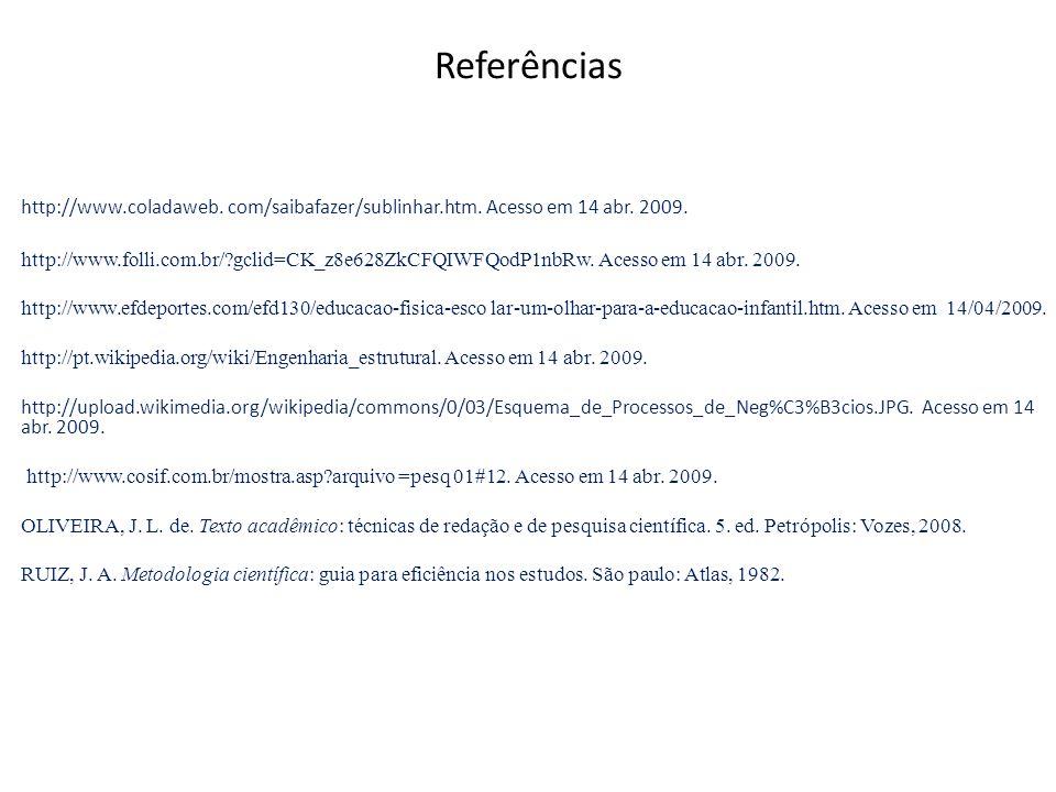 Referências http://www.coladaweb. com/saibafazer/sublinhar.htm. Acesso em 14 abr. 2009.