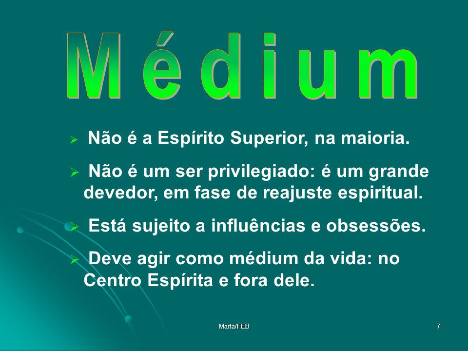 Médium Não é a Espírito Superior, na maioria. Não é um ser privilegiado: é um grande devedor, em fase de reajuste espiritual.