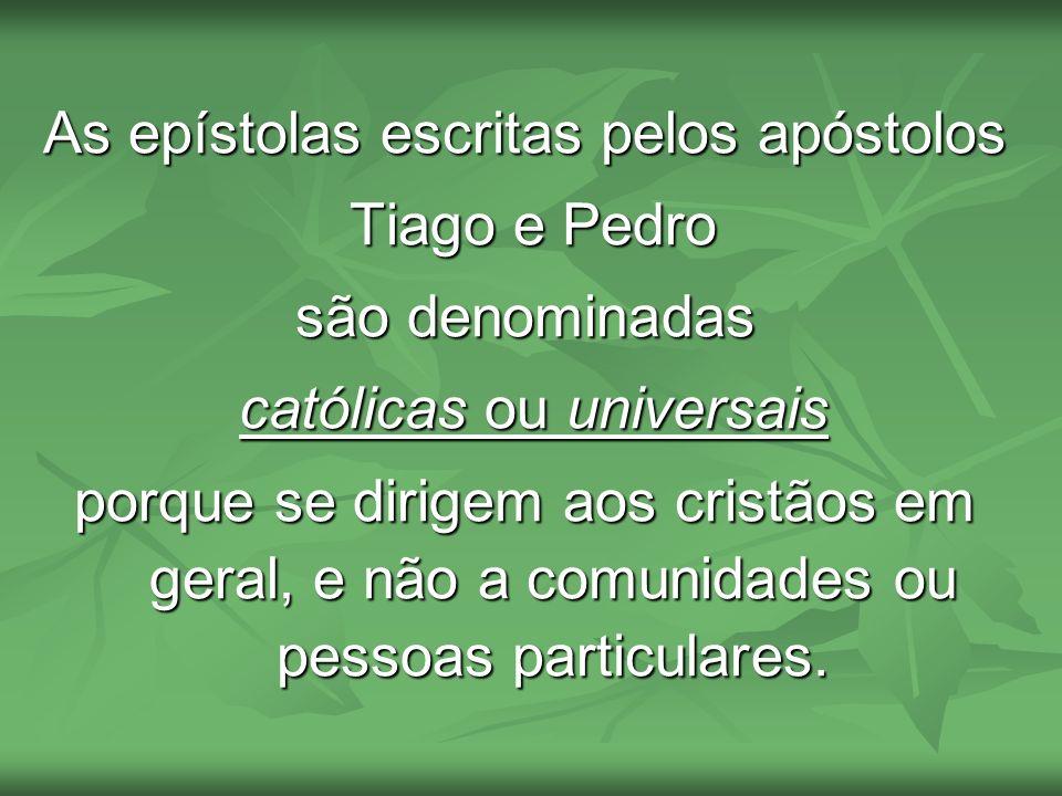 As epístolas escritas pelos apóstolos Tiago e Pedro são denominadas