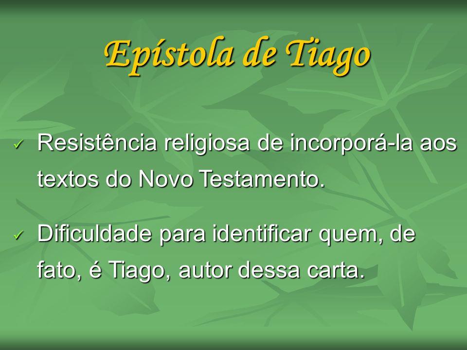 Epístola de Tiago Resistência religiosa de incorporá-la aos textos do Novo Testamento.