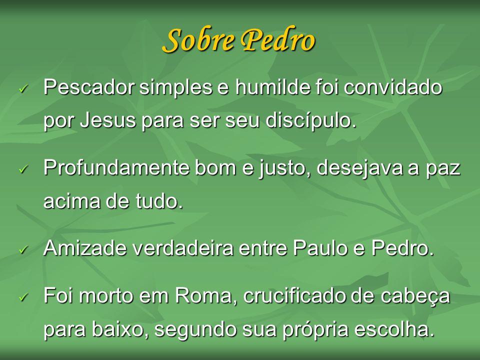 Sobre Pedro Pescador simples e humilde foi convidado por Jesus para ser seu discípulo. Profundamente bom e justo, desejava a paz acima de tudo.