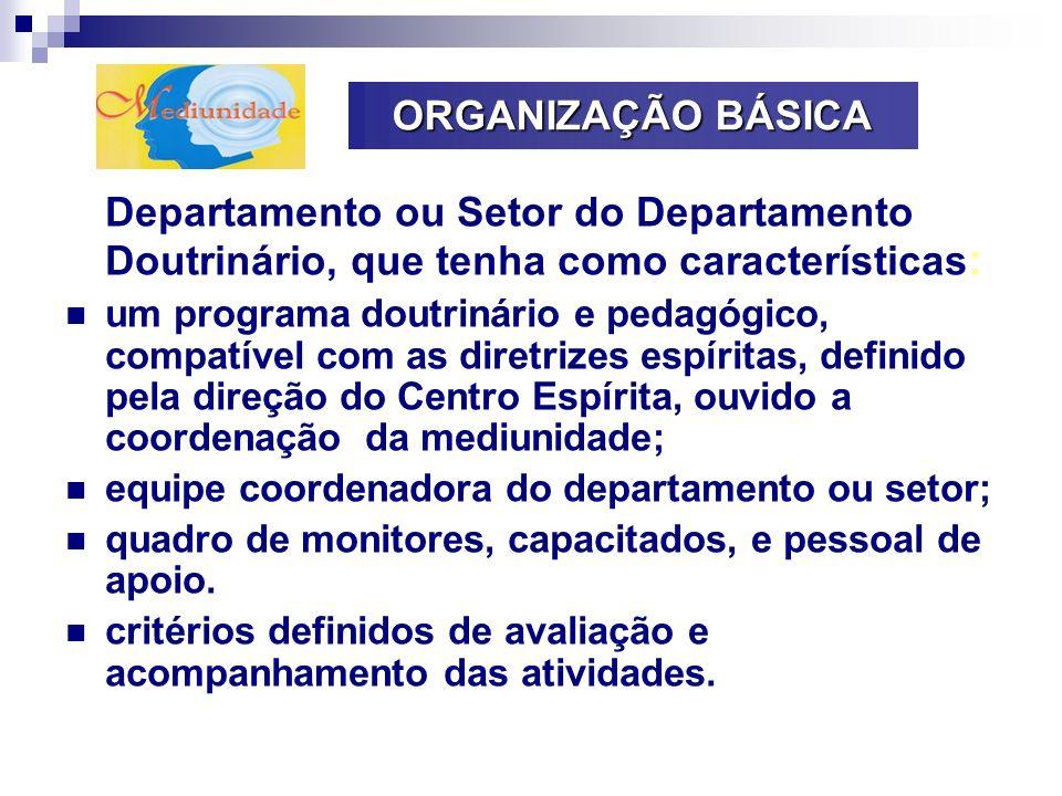 ORGANIZAÇÃO BÁSICADepartamento ou Setor do Departamento Doutrinário, que tenha como características: