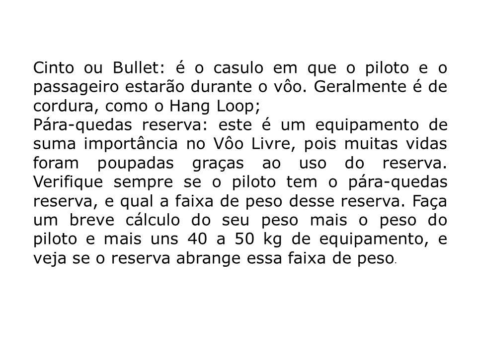 Cinto ou Bullet: é o casulo em que o piloto e o passageiro estarão durante o vôo. Geralmente é de cordura, como o Hang Loop;