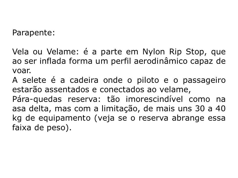 Parapente: Vela ou Velame: é a parte em Nylon Rip Stop, que ao ser inflada forma um perfil aerodinâmico capaz de voar.