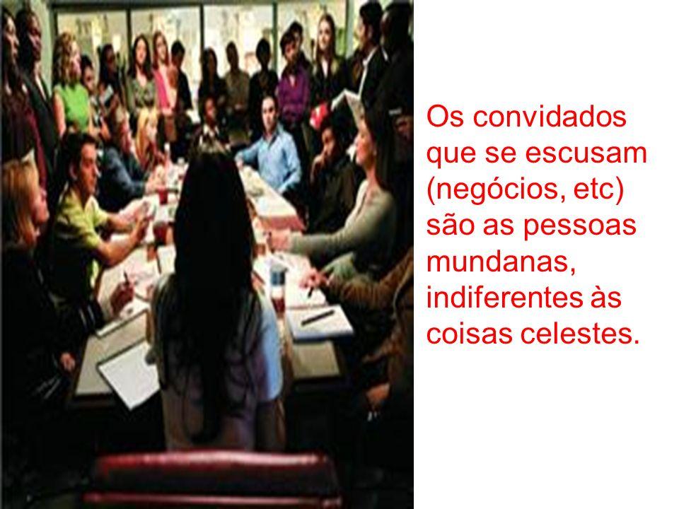 Os convidados que se escusam (negócios, etc) são as pessoas mundanas, indiferentes às coisas celestes.