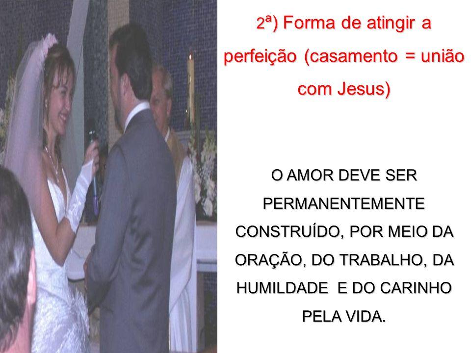 2ª) Forma de atingir a perfeição (casamento = união com Jesus)