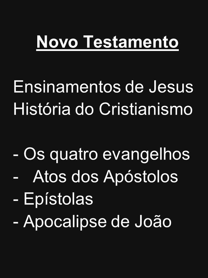 Novo TestamentoEnsinamentos de Jesus. História do Cristianismo. Os quatro evangelhos. Atos dos Apóstolos.