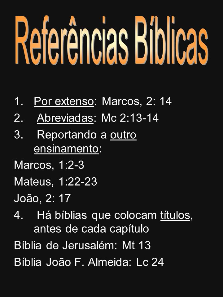 Referências Bíblicas Por extenso: Marcos, 2: 14 Abreviadas: Mc 2:13-14