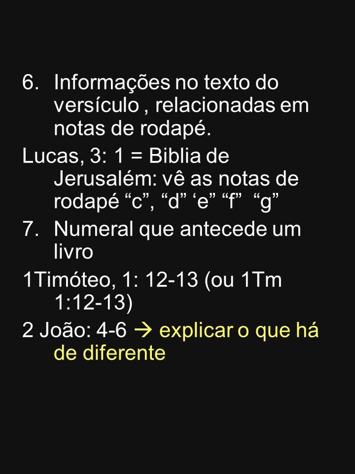 Informações no texto do versículo , relacionadas em notas de rodapé.