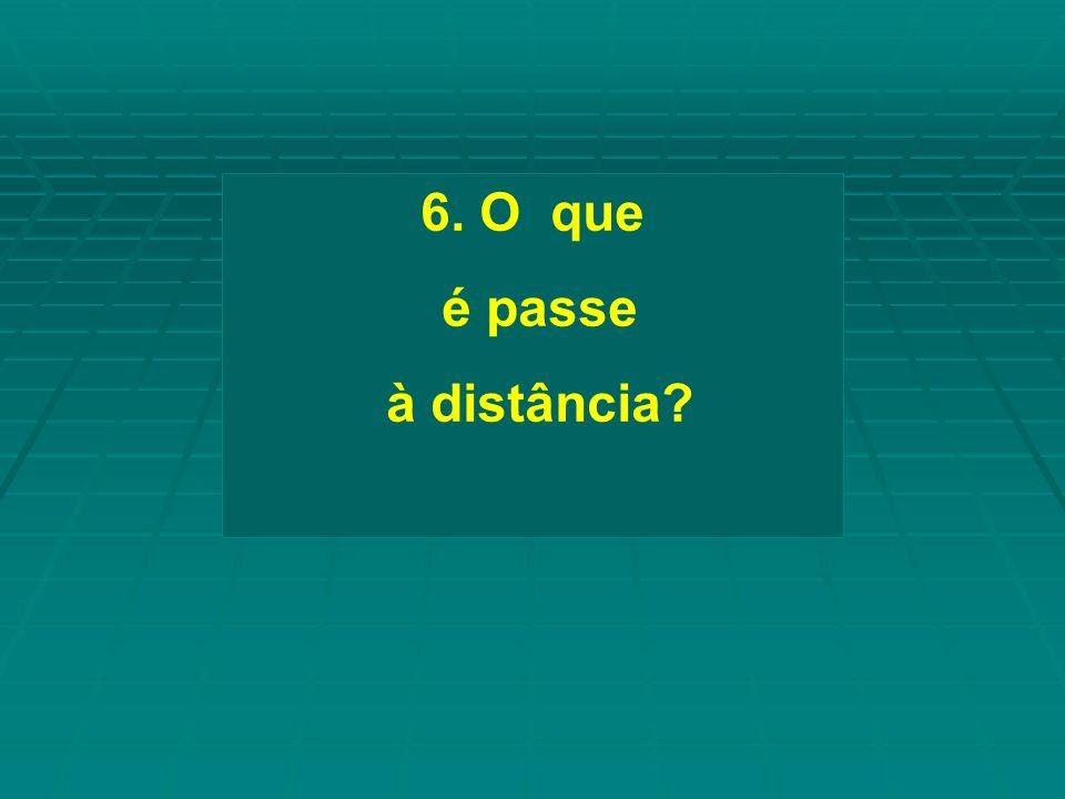 6. O que é passe à distância