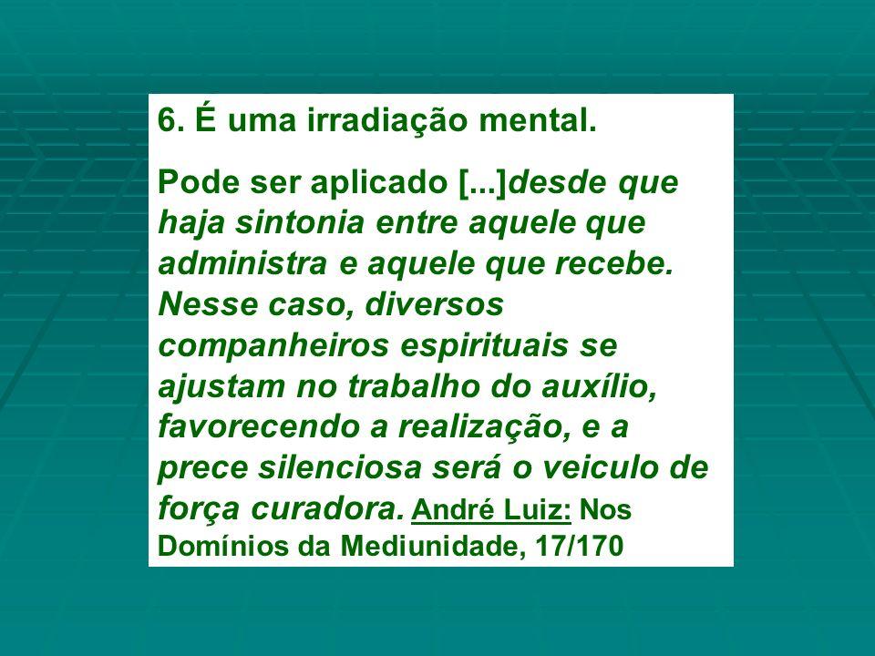 6. É uma irradiação mental.