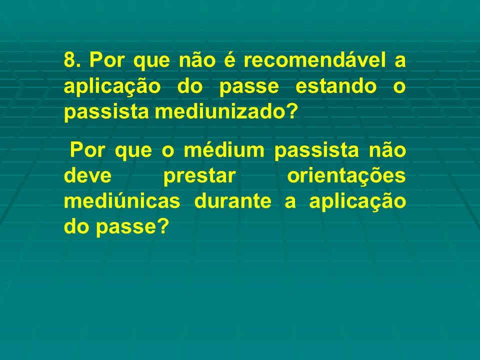 8. Por que não é recomendável a aplicação do passe estando o passista mediunizado