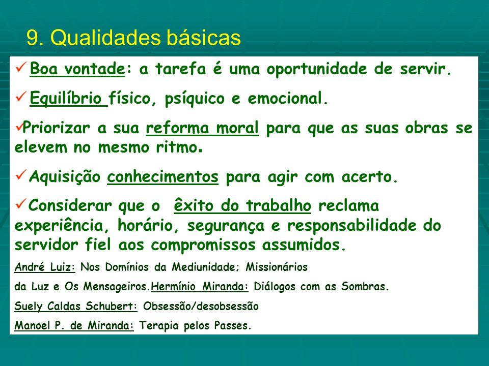 9. Qualidades básicas Boa vontade: a tarefa é uma oportunidade de servir. Equilíbrio físico, psíquico e emocional.