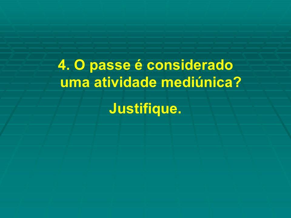 4. O passe é considerado uma atividade mediúnica