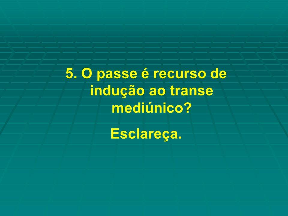 5. O passe é recurso de indução ao transe mediúnico