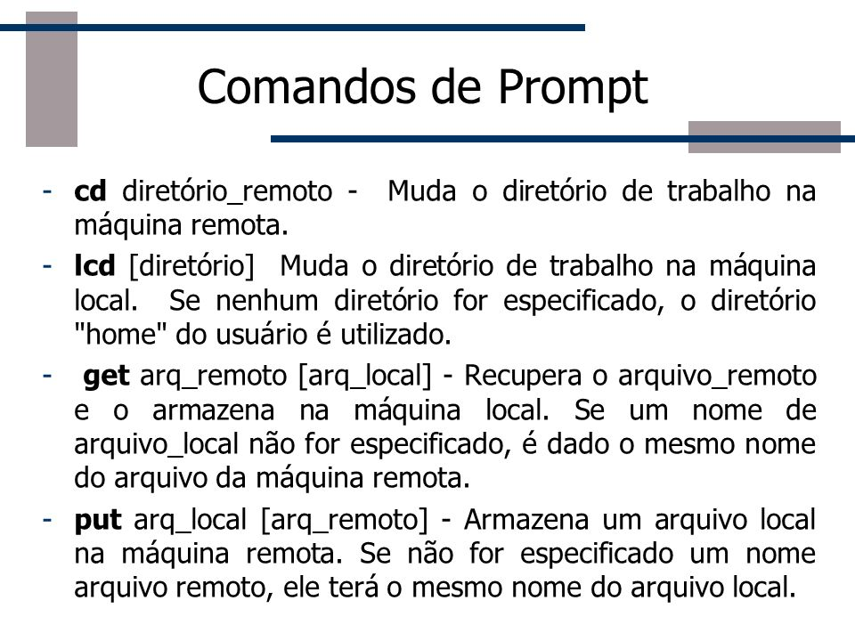Comandos de Promptcd diretório_remoto - Muda o diretório de trabalho na máquina remota.