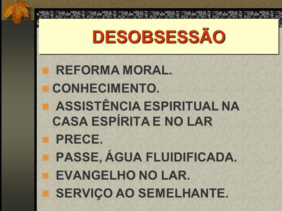 DESOBSESSÃO REFORMA MORAL. CONHECIMENTO.