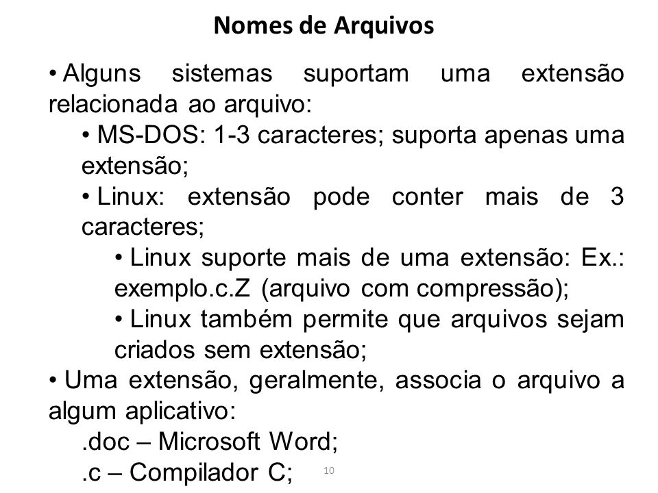 Nomes de Arquivos Alguns sistemas suportam uma extensão relacionada ao arquivo: MS-DOS: 1-3 caracteres; suporta apenas uma extensão;