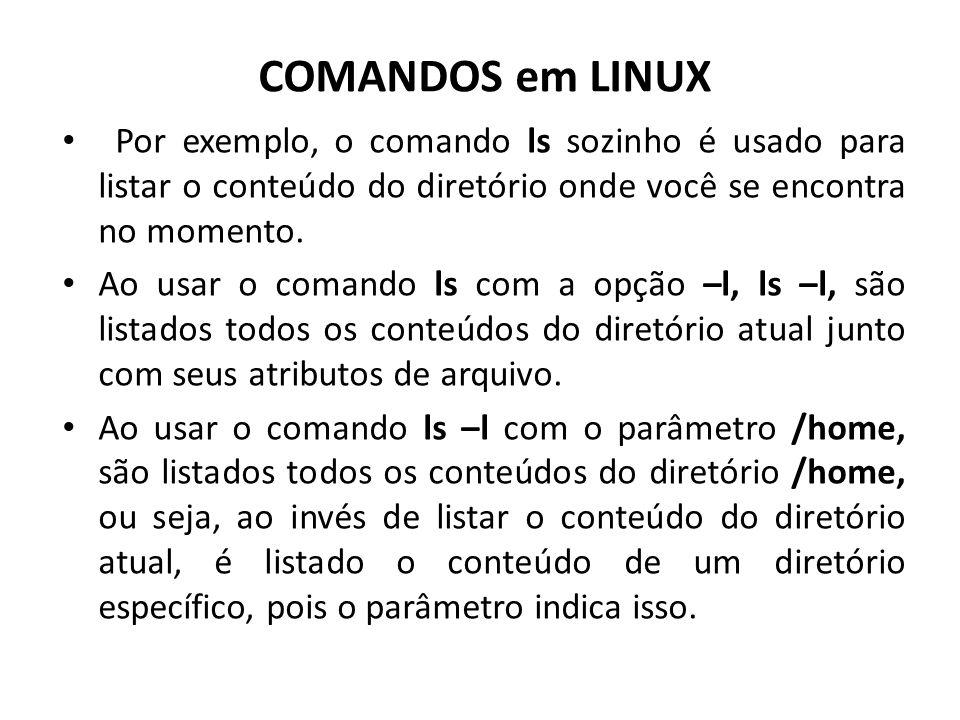 COMANDOS em LINUX Por exemplo, o comando ls sozinho é usado para listar o conteúdo do diretório onde você se encontra no momento.