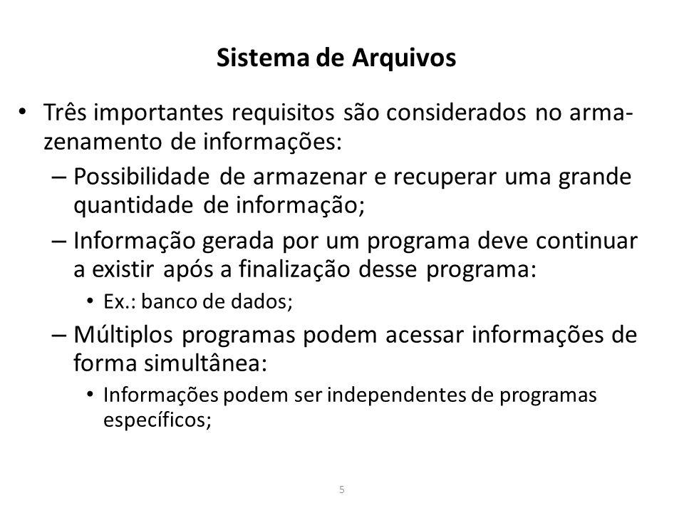 Sistema de Arquivos Três importantes requisitos são considerados no arma-zenamento de informações: